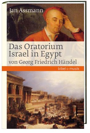 Das Oratorium Israel in Egypt von Georg Friedrich Händel von Assmann,  Jan