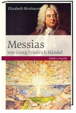 Das Oratorium Messias von Georg Friedrich Händel von Birnbaum,  Elisabeth