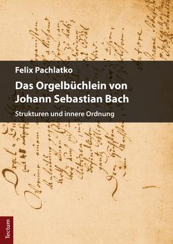Das Orgelbüchlein von Johann Sebastian Bach von Pachlatko,  Felix