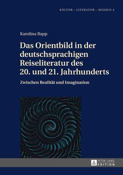 Das Orientbild in der deutschsprachigen Reiseliteratur des 20. und 21. Jahrhunderts von Rapp,  Karolina