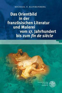 Das Orientbild in der französischen Literatur und Malerei vom 17. Jahrhundert bis zum 'fin de siècle' von Klinkenberg,  Michael F.