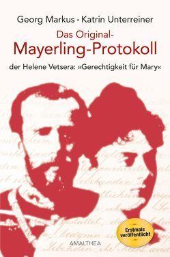 Das Original-Mayerling Protokoll von Markus,  Georg, Unterreiner,  Katrin