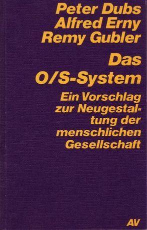 Das O/S-System von Dubs,  Peter, Erny,  Alfred, Gubler,  Remy