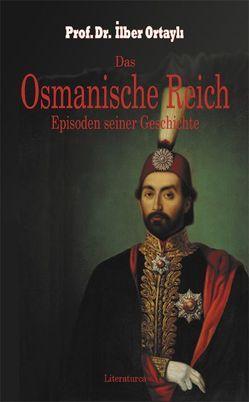 Das Osmanische Reich. Episoden seiner Geschichte von Caner,  Beatrix, Ortayli,  Ilber