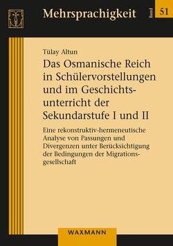 Das Osmanische Reich in Schülervorstellungen und im Geschichtsunterricht der Sekundarstufe I und II von Altun,  Tülay