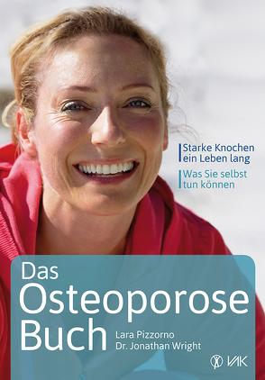 Das Osteoporose-Buch von Oechsler,  Rotraud, Pizzorno,  Lara, Wright,  Dr. Jonathan V.
