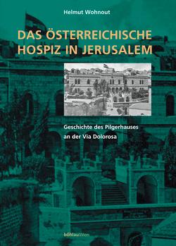 Das österreichische Hospiz in Jerusalem von König,  Franz, Wohnout,  Helmut