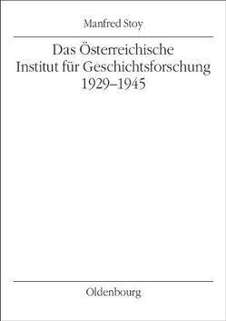 Das Österreichische Institut für Geschichtsforschung 1929-1945 von Stoy,  Manfred