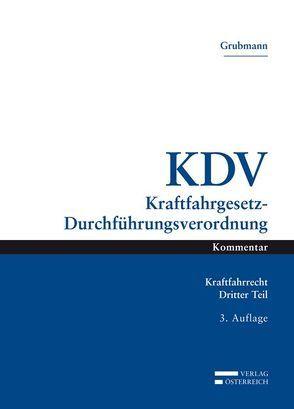 Das österreichische Kraftfahrrecht / KDV Kraftfahrgesetz-Durchführungsverordnung von Grubmann,  Michael