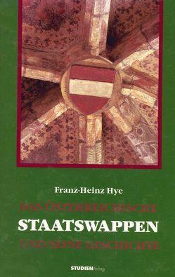 Das Österreichische Staatswappen und seine Geschichte von Hye,  Franz-Heinz