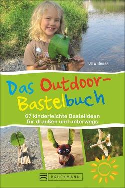 Das Outdoor-Bastelbuch von Wittmann,  Uli