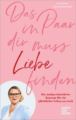 Das Paar in dir muss Liebe finden von Köhldorfer,  Sandra