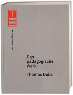 Das pädagogische Werk von Dubs,  Thomas