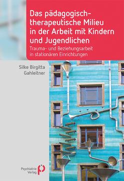 Das pädagogisch-therapeutische Milieu in der Arbeit mit Kindern und Jugendlichen von Gahleitner,  Silke Birgitta
