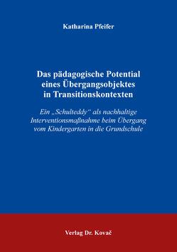 Das pädagogische Potential eines Übergangsobjektes in Transitionskontexten von Pfeifer,  Katharina