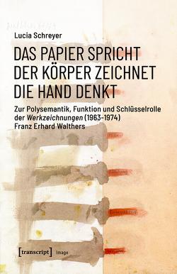 Das Papier spricht – Der Körper zeichnet – Die Hand denkt von Schreyer,  Lucia