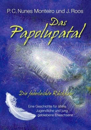 Das Papolupatal. Die federleichte Rückkehr von Nunes Monteiro,  P.C., Roos,  J.