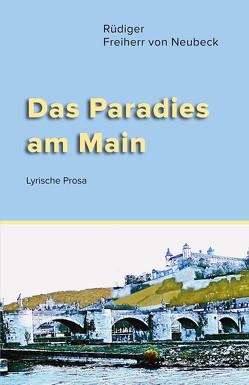 Das Paradies am Main von Von Neubeck,  Rüdiger Frhr.