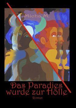 Das Paradies wurde zur Hölle von Loy,  Hans W, M.,  Micha