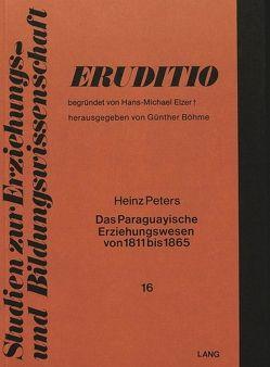 Das paraguayische Erziehungswesen von 1811 bis 1865 von Peters,  Heinz