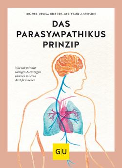 Das Parasympathikus-Prinzip von Eder,  Ursula, Sperlich,  Franz J.