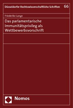 Das parlamentarische Immunitätsprivileg als Wettbewerbsvorschrift von Lange,  Friederike