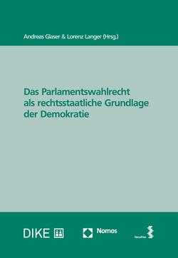 Das Parlamentswahlrecht als rechtsstaatliche Grundlage der Demokratie von Glaser,  Andreas, Langer,  Lorenz