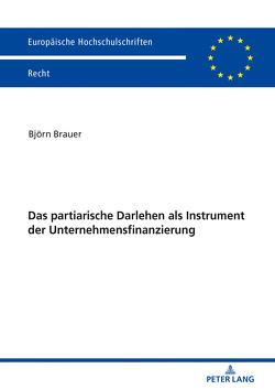 Das partiarische Darlehen als Instrument der Unternehmensfinanzierung von Brauer,  Björn