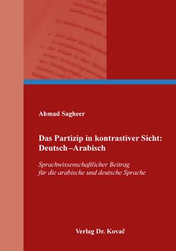 Das Partizip in kontrastiver Sicht: Deutsch–Arabisch von Sagheer,  Ahmad