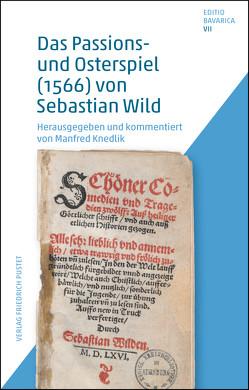 Das Passions- und Osterspiel (1566) von Sebastian Wild von Knedlik,  Manfred