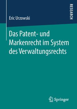 Das Patent- und Markenrecht im System des Verwaltungsrechts von Urzowski,  Eric