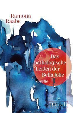 Das pathologische Leiden der Bella Jolie von Raabe,  Ramona, Trimble,  Ailish