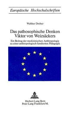 Das pathosophische Denken Viktor von Weizsäckers von Dreher, Walther