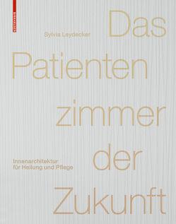 Das Patientenzimmer der Zukunft von Leydecker,  Sylvia