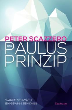 Das Paulus-Prinzip von Leisering,  Doris C., Scazzero,  Peter, Schnoebbe,  Jokim
