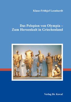 Das Pelopion von Olympia – Zum Heroenkult in Griechenland von Leonhardt,  Klaus-Frithjof