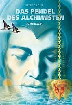 Das Pendel der Alchemisten / Aufbruch von Gilgen,  Peter