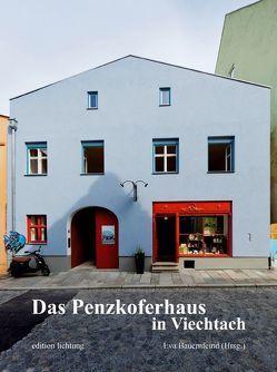 Das Penzkoferhaus in Viechtach von Bauernfeind,  Eva, Greipl,  Egon Johannes, Haslsteiner,  Johannes