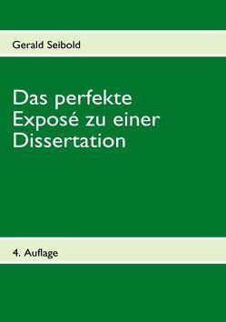 Das perfekte Exposé zu einer Dissertation von Seibold,  Gerald