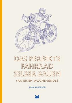 Das perfekte Fahrrad selber bauen von Anderso,  Alan n, Korn,  Ulrich