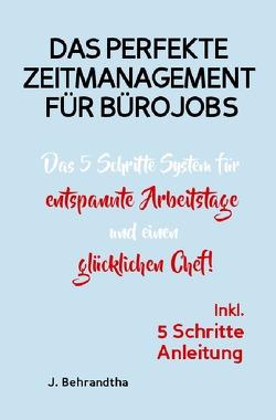 DAS PERFEKTE ZEITMANAGEMENT FÜR BÜROJOBS! von Behrandtha,  J.