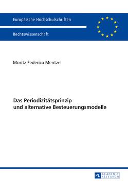 Das Periodizitätsprinzip und alternative Besteuerungsmodelle von Mentzel,  Moritz