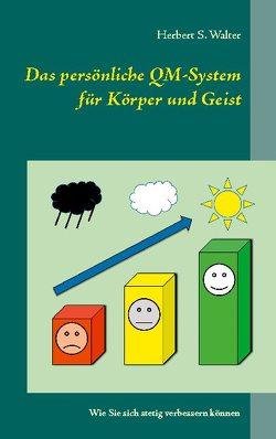 Das persönliche QM-System für Körper und Geist von Walter,  Herbert S.