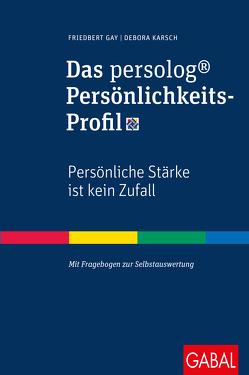 Das persolog® Persönlichkeits-Profil von Gay,  Friedbert, Karsch,  Debora