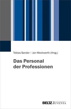 Das Personal der Professionen von Sander,  Tobias, Weckwerth,  Jan