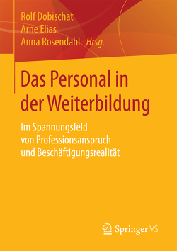 Das Personal in der Weiterbildung von Dobischat,  Rolf, Elias,  Arne, Rosendahl,  Anna