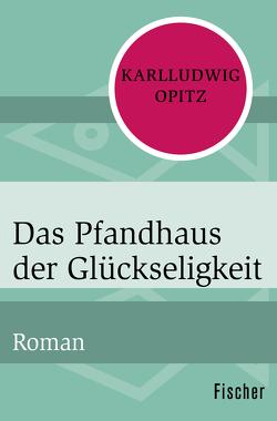 Das Pfandhaus der Glückseligkeit von Opitz,  Karlludwig