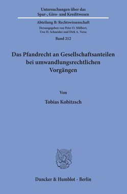 Das Pfandrecht an Gesellschaftsanteilen bei umwandlungsrechtlichen Vorgängen. von Kobitzsch,  Tobias