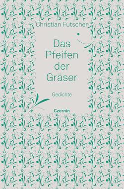 Das Pfeifen der Gräser von Futscher,  Christian