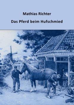 Das Pferd beim Hufschmied von Richter,  Mathias